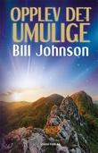 """""""Opplev det umulige - tro, håp og kjærlighet forløser himmelens kraft på jorden"""" av Bill Johnsen"""