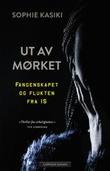 """""""Ut av mørket - fangenskapet og flukten fra IS"""" av Sophie Kasiki"""