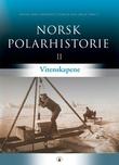 """""""Norsk polarhistorie. Bd. 2 - vitenskapene"""" av Einar-Arne Drivenes"""