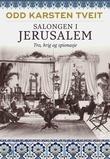"""""""Salongen i Jerusalem - tro, krig og spionasje"""" av Odd Karsten Tveit"""