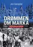 """""""Drømmen om Marka - 100 års kamp for friluftsliv"""" av Jon Gangdal"""