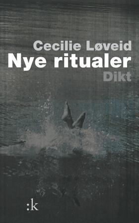"""""""Nye ritualer - dikt"""" av Cecilie Løveid"""