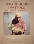 """""""Strandhugg i Østfold med Erling Johansen - streiftog gjennom 10.000 år"""" av Terje Carlsen"""