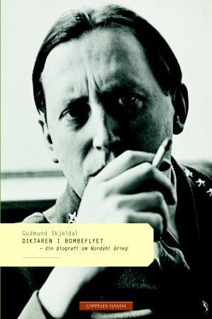 """""""Diktaren i bombeflyet - ein biografi om Nordahl Grieg"""" av Gudmund Skjeldal"""