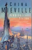 """Perdido street station"" av China Miéville"
