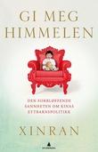 """""""Gi meg himmelen - den forbløffende sannheten om Kinas ettbarnspolitikk"""" av Xue Xinran"""