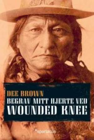 """""""Begrav mitt hjerte ved Wounded Knee"""" av Dee Brown"""