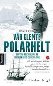 """""""Vår glemte polarhelt Carsten Borchgrevink og Southern Cross-ekspedisjonen 1898-1900"""" av David Vogt"""
