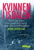 """""""Kvinnen i Isdalen - nytt lys over norgeshistoriens største kriminalgåte"""" av Dennis Zacher Aske"""