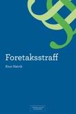 """""""Foretaksstraff - en analyse av ansvarskonstruksjonen og dens historiske, rettspolitiske og moralske forutsetninger"""" av Knut Høivik"""