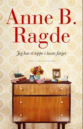 """""""Jeg har et teppe i tusen farger - roman"""" av Anne B. Ragde"""