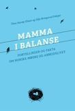 """""""Mamma i balanse - fortellinger og fakta om norske mødre og arbeidslivet"""" av Thea Storøy Elnan"""