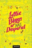 """""""Lottie Biggs er ikke desperat, eller Tre uker i det kvinnelige begjærs vold"""" av Hayley Long"""