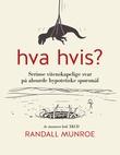 """""""Hva hvis? - seriøse vitenskapelige svar på absurde hypotetiske spørsmål"""" av Randall Munroe"""