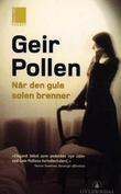 """""""Når den gule solen brenner - roman"""" av Geir Pollen"""