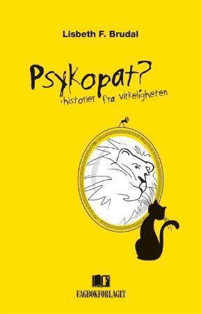 """""""Psykopat? - historier fra virkeligheten"""" av Lisbeth F. Brudal"""