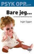 """""""Bare jeg - en dissosiativ identitetsforstyrrelse"""" av Inger Eggen"""