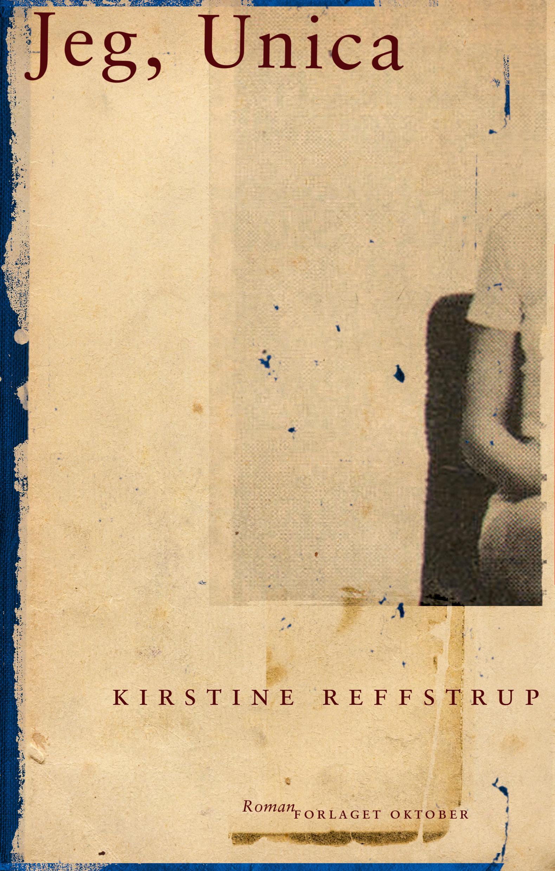 """Jeg, Unica - roman"" av Kirstine Reffstrup"