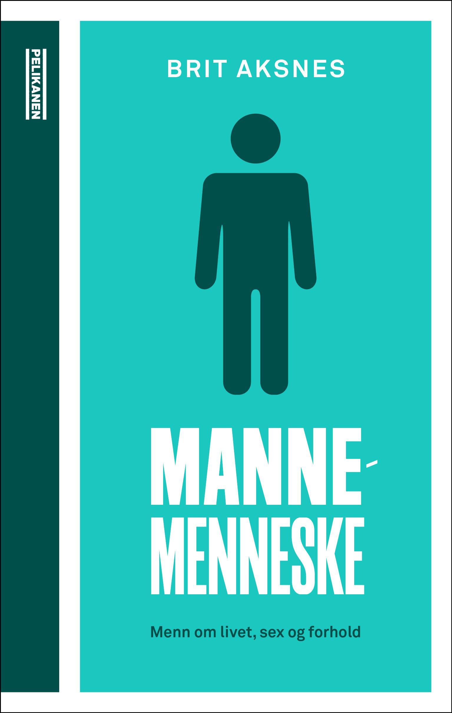 """""""Mannemenneske - menn om livet, sex og forhold"""" av Brit Aksnes"""