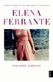 """Kvelande kjærleik - roman"" av Elena Ferrante"