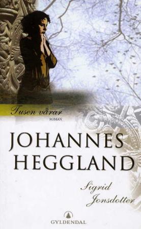 """""""Tusen vårar I - Sigrid Jonsdotter"""" av Johannes Heggland"""