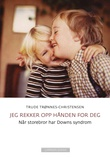 """""""Jeg rekker opp hånden for deg - når storebror har Downs syndrom"""" av Trude Trønnes-Christensen"""