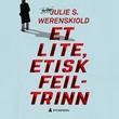 """""""Et lite, etisk feiltrinn"""" av Julie S. Werenskiold"""