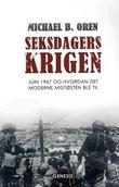 """""""Seksdagerskrigen juni 1967 og hvordan det moderne Midtøsten ble til"""" av Michael B. Oren"""