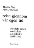 """""""Reise gjennom vår egen tid - Nordahl Grieg om kultur og politikk 1933-1940"""" av Martin Nag"""