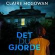 """""""Det du gjorde"""" av Claire McGowan"""