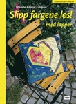 """""""Slipp fargene løs! - med lapper"""" av Hanne Asplin Firman"""