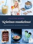"""""""Kristines muskelmat - flere proteinrike retter - med ukemenyer for sunnere liv"""" av Kristine Weber"""