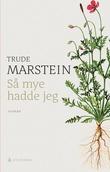 """""""Så mye hadde jeg - roman"""" av Trude Marstein"""