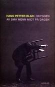 """""""I skyggen av små menn midt på dagen - roman"""" av Hans Petter Blad"""