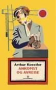 """""""Ankomst og avreise"""" av Arthur Koestler"""