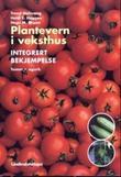 """""""Plantevern i veksthus - integrert bekjempelse"""" av Trond Hofsvang"""