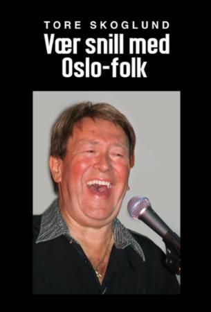 """""""Vær snill med Oslo-folk"""" av Tore Skoglund"""