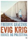 """""""Evig krig - Israel og Palestina"""" av Fredrik Græsvik"""