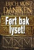 """""""Ført bak lyset! - fra verdens mest umulige bok, Enoks tryllehage og et skjult bibliotek av metall"""" av Erich von Däniken"""