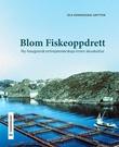 """""""Blom fiskeoppdrett - ny-haugiansk entreprenørskap innen akvakultur"""" av Ola Honningdal Grytten"""