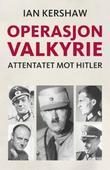 """""""Operasjon Valkyrie - historien om attentatet mot Hitler"""" av Ian Kershaw"""