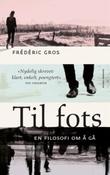 """""""Til fots en filosofi om å gå"""" av Frédéric Gros"""