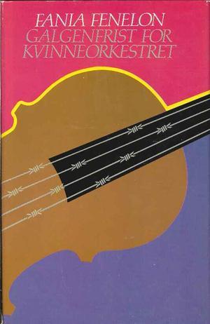 """""""Galgenfrist for kvinneorkesteret - historien om kvinneorkestret i utryddelsesleiren Birkenau"""" av Fania Fenelon"""