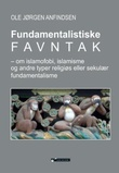 """""""Fundamentalistiske favntak om islamofobi, islamisme og andre typer religiøs eller sekulær fundamentalisme"""" av Ole Jørgen Anfindsen"""