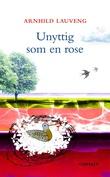 """""""Unyttig som en rose"""" av Arnhild Lauveng"""