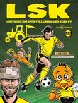 """""""LSK - historien om sportsklubben med egen by"""" av Ivan Emberland"""