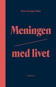 """""""Meningen med livet"""" av Einar Duenger Bøhn"""