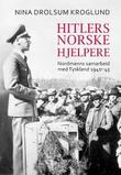"""Hitlers norske hjelpere - nordmenns samarbeid med Tyskland 1940-45"" av Nina Drolsum Kroglund"
