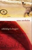 """""""Tilfeldigvis begjær - roman"""" av Anne Oterholm"""