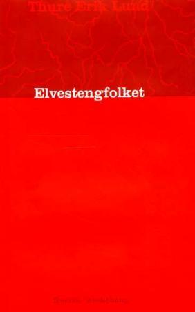 """""""Elvestengfolket - roman"""" av Thure Erik Lund"""
